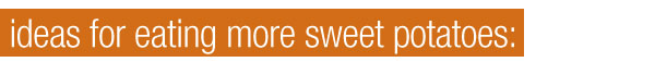 Ideas for More Sweet Potatoes