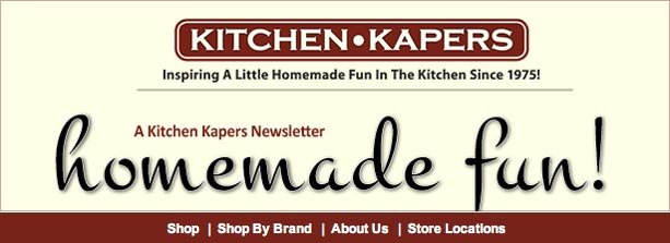 Kitchen Kapers -                                                         Inspiring A Little Homemade Fun In The Kitchen Since 1975!