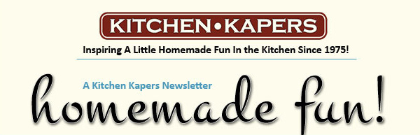 Kitchen Kapers   Inspiring A Little Homemade Fun In The Kitchen Since 1975!