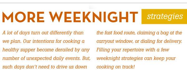 More Weeknight Strategies