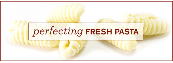 Perfecting Fresh Pasta