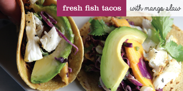 Fresh Fish Tacos with Mango Slaw