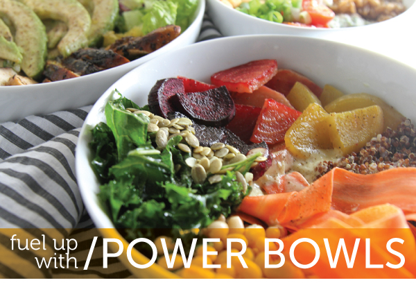Fuel up with Power Bowls