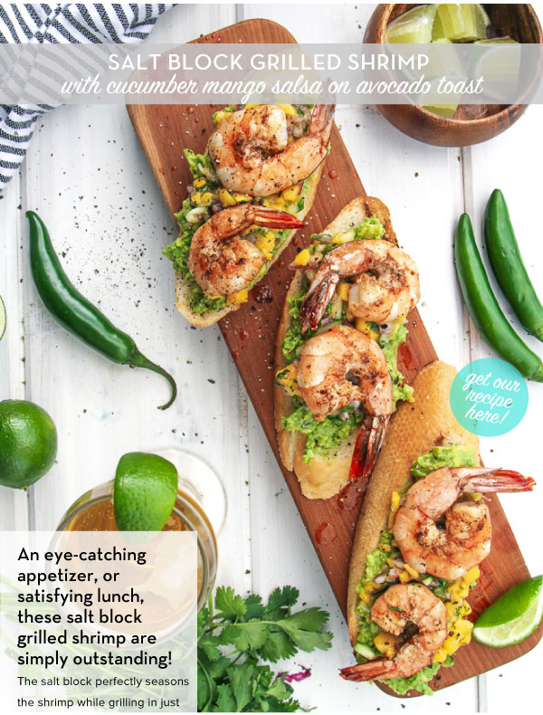 RECIPE: Salt block Grilled Shrimp with cucumber mango salsa on avocado toast