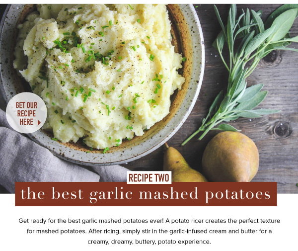 RECIPE TWO: The Best Garlic Mashed Potatoes