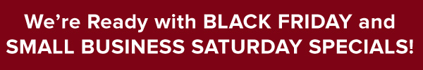 Black Friday - Small Business Saturday Specials
